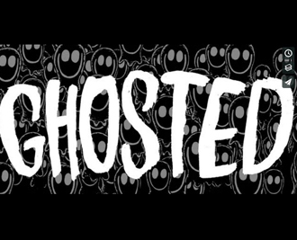 """Ghosted"""""""